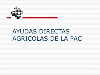 AYUDAS DIRECTAS AGRICOLAS DE LA PAC