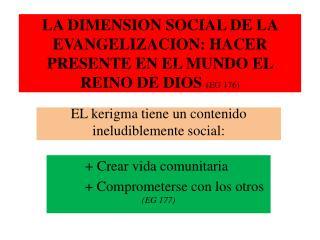 LA DIMENSION SOCIAL DE LA EVANGELIZACION: HACER PRESENTE EN EL MUNDO EL REINO DE DIOS  (EG 176)