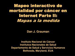 Mapeo interactivo de mortalidad por cáncer en Internet Parte II:  Mapas a la medida