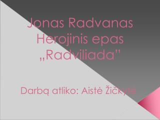 "Jonas Radvanas Herojinis epas ""Radviliada"""