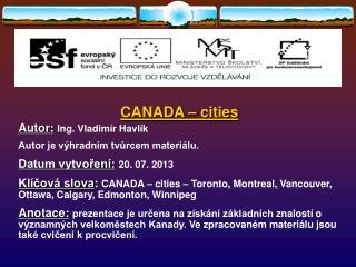 CANADA � cities Autor: Ing.  Vladim�r Havl�k Autor je v�hradn�m tv?rcem materi�lu.