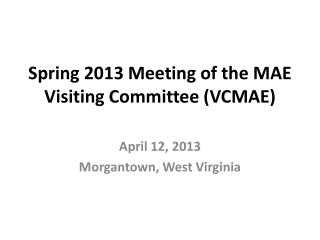 Spring 2013 Meeting of the MAE Visiting Committee (VCMAE)