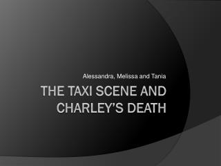 THE TAXI SCENE AND Charley's death