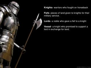 Knights - warriors who fought on horseback Fiefs - pieces of land given to knights for their