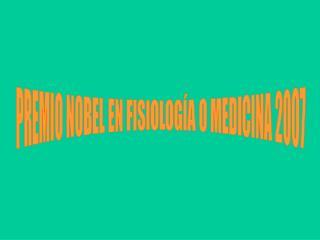 PREMIO NOBEL EN FISIOLOGÍA O MEDICINA 2007