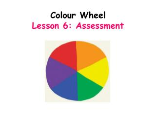 Colour Wheel Lesson 6: Assessment