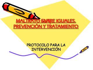 MALTRATO ENTRE IGUALES. PREVENCIÓN Y TRATAMIENTO