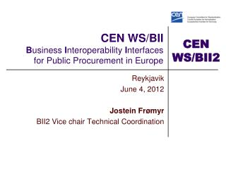 CEN WS/BII B usiness  I nteroperability  I nterfaces for Public Procurement in Europe