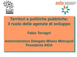 Territori e politiche pubbliche:  il ruolo delle agenzie di sviluppo Fabio Terragni