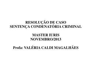 RESOLUÇÃO DE CASO SENTENÇA CONDENATÓRIA CRIMINAL MASTER IURIS NOVEMBRO/2013