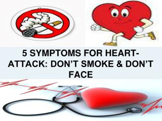 5 SYMPTOMS FOR HEART-ATTACK DON'T SMOKE & DON'T FACE