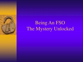 Being An FSO  The Mystery Unlocked