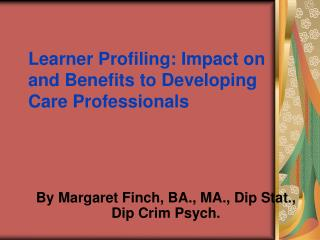 Learner Profiling: Impact on and Benefits to Developing Care Professionals