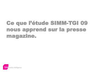 Ce que l'étude SIMM-TGI 09 nous apprend sur la presse magazine.