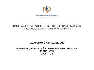 NACIONALINĖ NARKOTIKŲ KONTROLĖS IR NARKOMANIJOS PREVENCIJOS 2004 – 2008 m. PROGRAMA