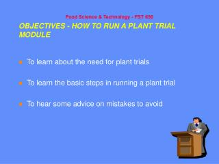 OBJECTIVES - HOW TO RUN A PLANT TRIAL MODULE