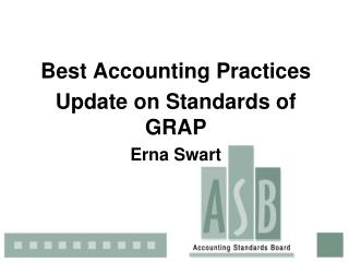 Best Accounting Practices Update on Standards of GRAP Erna Swart