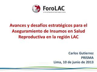 Carlos Gutierrez PRISMA Lima, 10 de  junio  de 2013