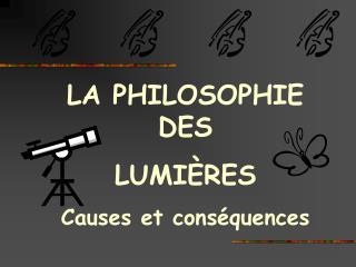 LA PHILOSOPHIE DES LUMIÈRES Causes et conséquences