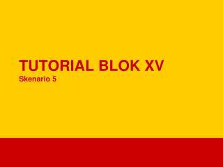 TUTORIAL BLOK  X V Skenario  5