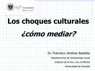 Los choques culturales ¿cómo mediar? Dr. Francisco Jiménez Bautista