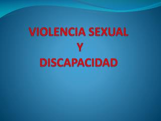 VIOLENCIA SEXUAL  Y  DISCAPACIDAD