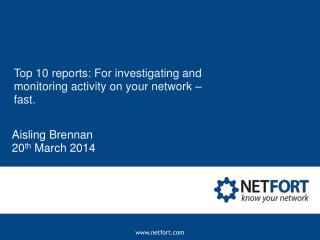 Top 10 reports: For investigating and monitoring activity on your network – fast.