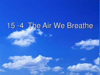 15 -4  The Air We Breathe