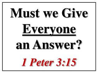 Must we Give  Everyone an Answer? 1 Peter 3:15