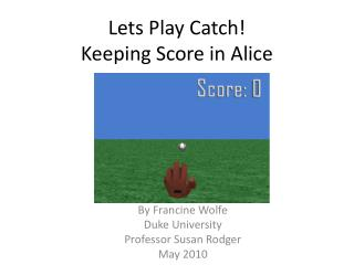 Lets Play Catch! Keeping Score in Alice