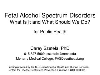 Fetal Alcohol Spectrum Disorders What Is It and What Should We Do? f or Public Health