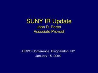 SUNY IR Update John D. Porter Associate Provost