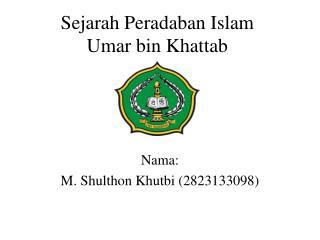 Sejarah Peradaban  Islam Umar  bin  Khattab