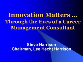 Innovation Matters … Through the Eyes of a Career Management Consultant