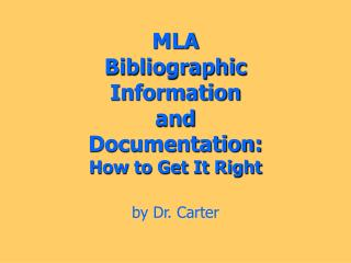 MLA Bibliographic  Information  and  Documentation: How to Get It Right by Dr. Carter