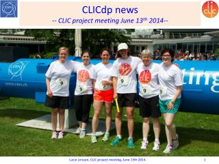 CLICdp  news --  CLIC project  meeting June  13 th 2014--