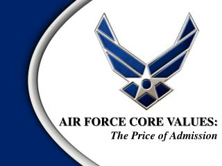 AIR FORCE CORE VALUES: The Price of Admission