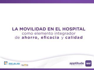APPTITUDE. La movilidad en el Hospital como elemento integrador de ahorro, calidad y eficiencia