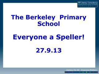 The Berkeley  Primary School Everyone a Speller! 27.9.13