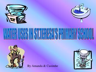 WATER USES IN ST.TERESA'S PRIMARY SCHOOL
