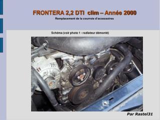 FRONTERA 2,2 DTI  clim – Année 2000 Remplacement de la courroie d'accessoires
