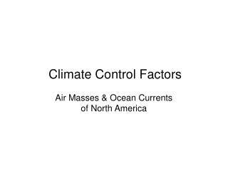 Climate Control Factors Air Masses & Ocean Currents  of North America