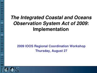 The Integrated Coastal and Oceans Observation System Act of 2009 : Implementation