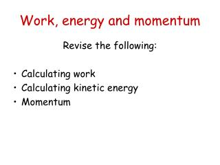 Work, energy and momentum