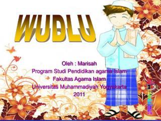 Oleh : Marisah Program Studi Pendidikan agama Islam Fakultas Agama Islam
