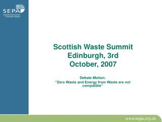 Scottish Waste Summit Edinburgh, 3rd October, 2007