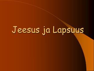 Jeesus ja Lapsuus