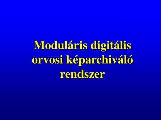 Moduláris digitális orvosi képarchiváló rendszer