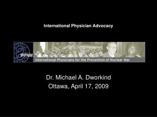 Dr. Michael A. Dworkind Ottawa, April 17, 2009