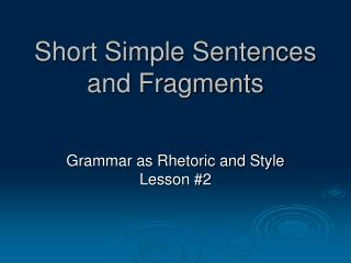 Short Simple Sentences and Fragments